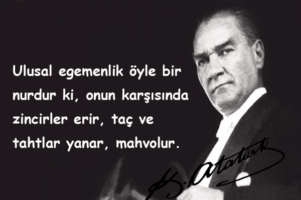 Atatürk'ün Bağımsızlıkla İlgili Sözleri